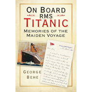 On Board RMS Titanic: Memories of the Maiden Voyage (BOK)