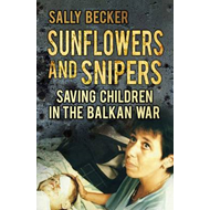 Sunflowers and Snipers: Saving Children in the Balkans (BOK)
