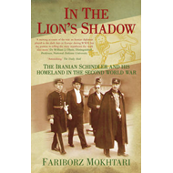 In the Lion's Shadow: The Iranian Schindler and His Homeland in the Second World War (BOK)