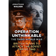 Operation Unthinkable: The Third World War: British Plans to Attack the Soviet Empire 1945 (BOK)