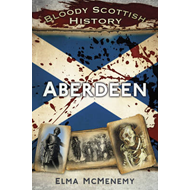 Bloody Scottish History: Aberdeen (BOK)