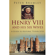 Henry VIII and His Six Wives: A Guide to Historic Tudor Site (BOK)