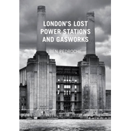London's Lost Power Stations and Gasworks (BOK)