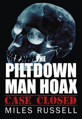The Piltdown Man Hoax: Case Closed (BOK)