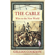 The Cable: Wire to the New World (BOK)