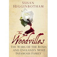 The Woodvilles: The Wars of the Roses and England's Most Infamous Family (BOK)
