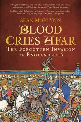 Blood Cries Afar: The Forgotten Invasion of England 1216 (BOK)