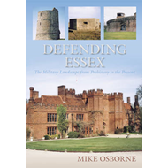 Defending Essex: The Military Landscape from Prehistory to the Present (BOK)