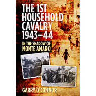 The First Household Cavalry Regiment 1943-44: In the Shadow of Monte Amaro (BOK)