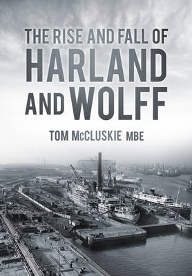 Rise and Fall of Harland and Wolff (BOK)