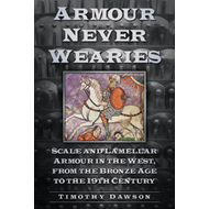 'Armour Never Wearies': Scale and Lamellar Armour in the West, from the the Bronze Age to the 19th C (BOK)