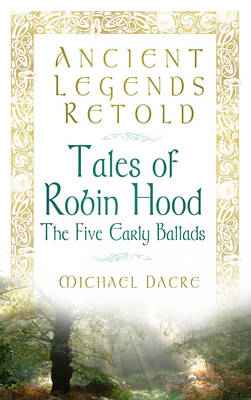 Ancient Legends Retold Tales of Robin Hood the Five Early Ballads (BOK)