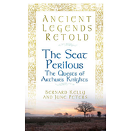Ancient Legends Retold the Seat Perilous Quests of Arthur's Knights (BOK)