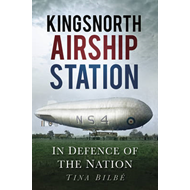 Kingsnorth Airship Station: In Defence of the Nation (BOK)