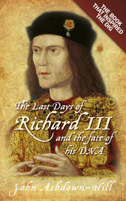 Last Days of Richard III and the Fate of His DNA (BOK)