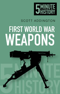 First World War Weapons: 5 Minute History (BOK)