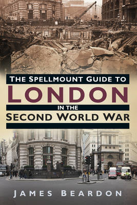 The Spellmount Guide to London in the Second World War (BOK)
