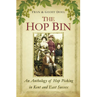 The Hop Bin: An Anthology of Hop Picking in Kent and East Sussex (BOK)