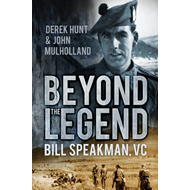 Beyond the Legend: Bill Speakman VC (BOK)