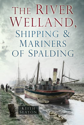 River Welland, Shipping & Mariners of Spalding (BOK)