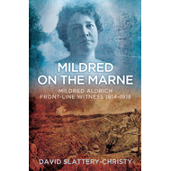 Mildred on the Marne: Mildred Aldrich, Front-line Witness 1914-1918 (BOK)