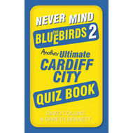 Never Mind the Bluebirds 2: Another Ultimate Cardiff City Quiz Book (BOK)