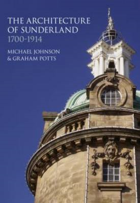 The Architecture of Sunderland, 1700-1914 (BOK)