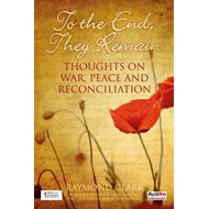 To the End, They Remain: Thoughts on War, Peace and Reconciliation (BOK)