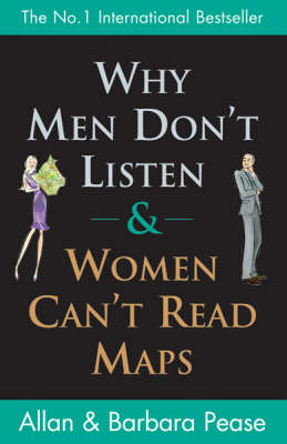 Why Men Don't Listen and Women Can't Read Maps: How We're Different and What to Do About it (BOK)