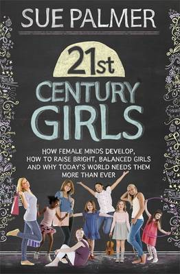 21st Century Girls: How Female Minds Develop, How to Raise Bright, Balanced Girls and Why Today's Wo (BOK)