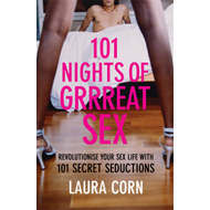 101 Nights of Grrreat Sex: Revolutionise Your Sex Life with 101 Secret Seductions (BOK)