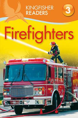 Kingfisher Readers: Firefighters (Level 3: Reading Alone with Some Help) (BOK)