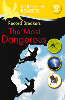 Kingfisher Readers: Record Breakers - The Most Dangerous (Level 5: Reading Fluently) (BOK)