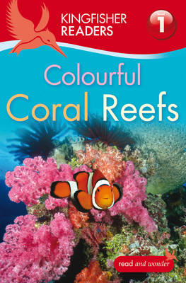 Kingfisher Readers: Colourful Coral Reefs (Level 1: Beginnin (BOK)