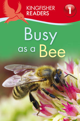 Kingfisher Readers: Busy as a Bee (Level 1: Beginning to Read) (BOK)