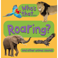 Who's That...Roaring?: And Other Animal Sounds (BOK)
