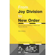 "From ""Joy Division"" to ""New Order"": The True Story of Anthony H.Wilson and Factory Records (BOK)"