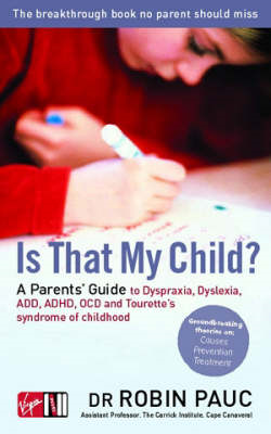 Is That My Child?: A Parents Guide to Dyspraxia, Dyslexia, ADD, ADHD, OCD and Tourette's Syndrome of (BOK)