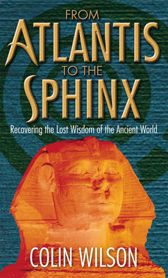 From Atlantis to the Sphinx: Recovering the Lost Wisdom of the Ancient World (BOK)
