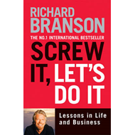 Screw it, Let's Do it: Lessons in Life and Business (BOK)