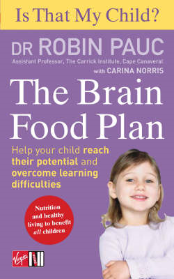 Is That My Child? the Brain Food Plan: Help Your Child Reach Their Potential and Overcome Learning D (BOK)