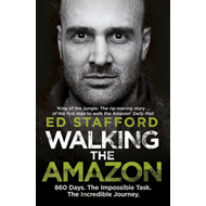 Walking the Amazon: 860 Days. The Impossible Task. The Incredible Journey (BOK)