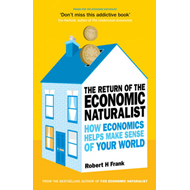 The Return of The Economic Naturalist: How Economics Helps Make Sense of Your World (BOK)