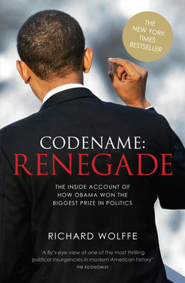 Codename - Renegade: The Inside Account of How Obama Won the Biggest Prize in Politics (BOK)