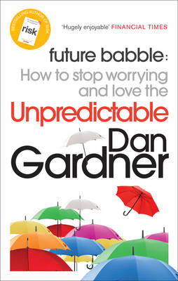 Future Babble: How to Stop Worrying and Love the Unpredictable (BOK)