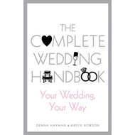 The Complete Wedding Handbook: Your Wedding, Your Way (BOK)