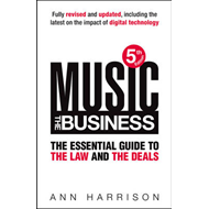Music: The Business: The Essential Guide to the Law and the Deals (BOK)