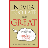 Never Too Late to be Great: The Power of Thinking Long (BOK)