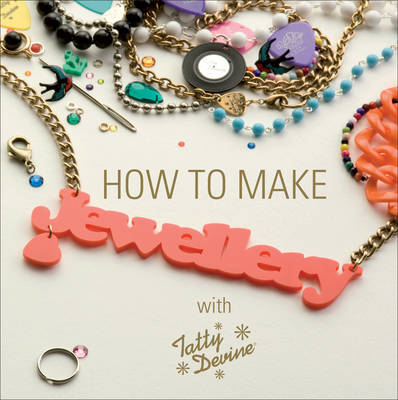 How to Make Jewellery with Tatty Devine (BOK)