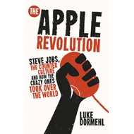 The Apple Revolution: Steve Jobs, the Counterculture and How the Crazy Ones Took Over the World (BOK)